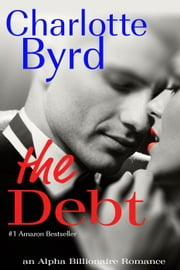 The Debt: A Standalone Alpha Billionaire Romance - Wild Brothers, #2 ebook by Charlotte Byrd