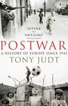 Postwar - A History of Europe Since 1945 eBook by Tony Judt