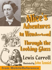 Alice's Adventures In Wonderland And Through The Looking Glass. Illustrated. (Mobi Classics) ebook by Lewis Carroll