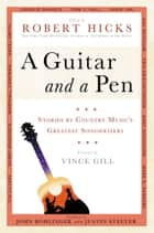 A Guitar and a Pen ebook by Robert Hicks,John Bohlinger,Justin Stelter