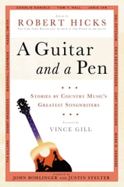 A Guitar and a Pen - Stories by Country Music's Greatest Songwriters ebook by Robert Hicks,John Bohlinger,Justin Stelter