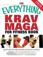 The Everything Krav Maga for Fitness Book - Get fit fast with this high-intensity martial arts workout ebook by Nathan Brown, Jeff Levine, Tina Angelotti