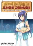 Mixed Bathing in Another Dimension: Volume 5 ebook by Nagaharu Hibihana