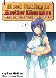 Mixed Bathing in Another Dimension: Volume 5 - The Turbulent Underwater Baths ebook by Nagaharu Hibihana
