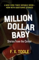 Million Dollar Baby: Stories from the Corner - Stories from the Corner ebook by F. X. Toole