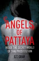 Angels of Pattaya ebook by GT Gray