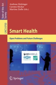 Smart Health - Open Problems and Future Challenges ebook by Andreas Holzinger,Carsten Röcker,Martina Ziefle