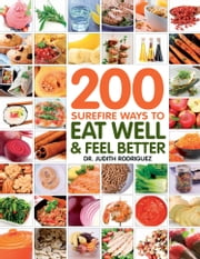 200 Surefire Ways to Eat Well and Feel Better ebook by Judith Rodriguez,Jenna Braddock,Kate Chang