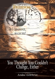 You Thought You Couldn't Change, Either ebook by Andre' Gilchrist