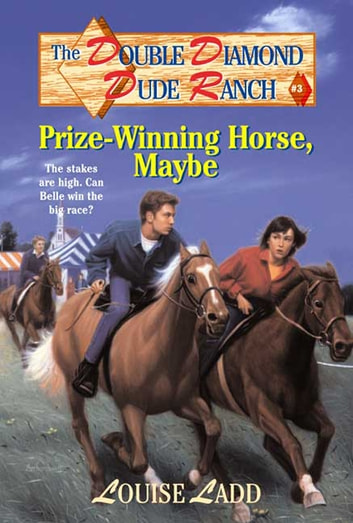 Double Diamond Dude Ranch #3 - Prize-Winning Horse, Maybe eBook by Louise Ladd