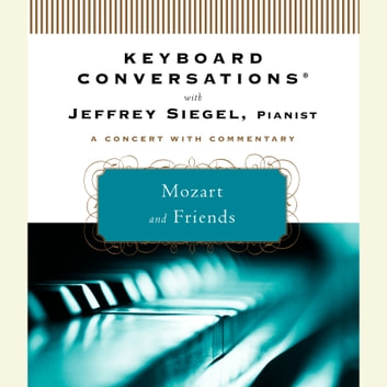 Keyboard Conversations®: Mozart and Friends audiobook by Jeffrey Siegel