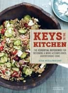 Aida Mollenkamp's Keys to the Kitchen - The Essential Reference for Becoming a More Accomplished, Adventurous Cook ebook by Aida Mollenkamp, Alex Farnum
