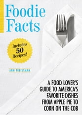 Foodie Facts - A Food Lover's Guide to America's Favorite Dishes from Apple Pie to Corn on the Cob ebook by Ann Treistman