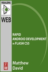 Flash Mobile: Rapid Android Development in Flash CS5 ebook by Matthew David