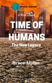 Time Of Humans: The New Legacy ebook by Bruce Alpine