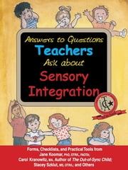 Answers to Questions Teachers Ask about Sensory Integration - Forms, Checklists, and Practical Tools for Teachers and Parents ebook by Jane Koomar,Carol Kranowitz,Stacey Szklut,Lynn Balzer-Martin