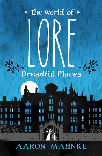 The World of Lore: Dreadful Places ebook by Aaron Mahnke
