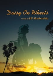 Daisy On Wheels - A Novel ebook by Bill Blankenship