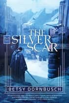The Silver Scar - A Novel ebook by Dornbusch Betsy