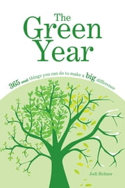The Green Year - 365 Small Things You Can Do to Make a Big Difference ebook by Jodi Helmer