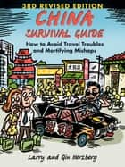 China Survival Guide - How to Avoid Travel Troubles and Mortifying Mishaps, 3rd Edition ebook by Larry Herzberg, Qin Herzberg