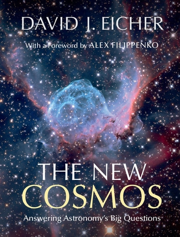 The New Cosmos - Answering Astronomy's Big Questions ebook by David J. Eicher