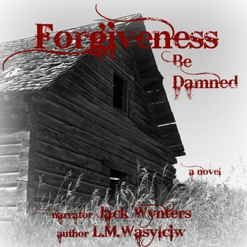 Forgiveness Be Damned audiobook by L. M. Wasylciw