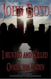 I Hunted and Killed Osama bin Laden ebook by John Boyd