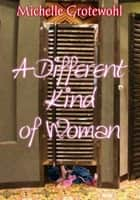 A Different Kind of Woman ebook by Michelle Grotewohl