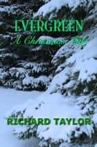 Evergreen A Christmas Tale ebook by Richard Taylor