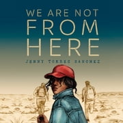 We Are Not From Here audiobook by Jenny Tores Sanchez