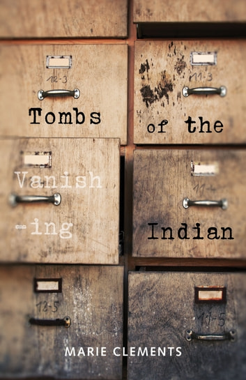 Tombs of the Vanishing Indian ebook by Marie Clements
