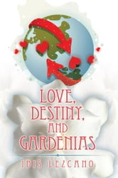 Love, Destiny, and Gardenias ebook by Ibis Lezcano