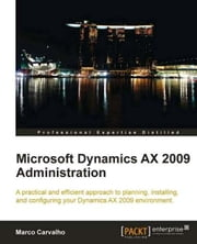 Microsoft Dynamics AX 2009 Administration ebook by Marco Carvalho