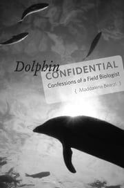 Dolphin Confidential - Confessions of a Field Biologist ebook by Maddalena Bearzi