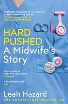 Hard Pushed - A Midwife's Story ebook by Leah Hazard