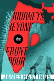 Journeys Beyond the Front Door ebook by James Hastings
