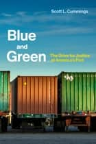 Blue and Green - The Drive for Justice at America's Port E-bok by Scott L. Cummings