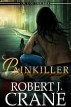 Painkiller ebook by Robert J. Crane