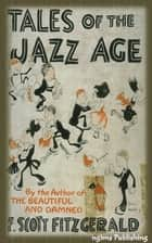 Tales of Jazz Age (Illustrated + Audiobook Download Link + Active TOC) ebook by F. Scott Fitzgerald
