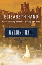 Wylding Hall ebook by Elizabeth Hand