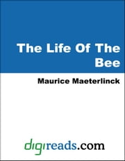 The Life Of The Bee ebook by Maeterlinck, Maurice