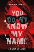 You Don't Know My Name eBook por Kristen Orlando