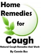 Home Remedies for Cough: Natural Cough Remedies that Work ebook by Connie Bus