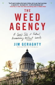 The Weed Agency - A Comic Tale of Federal Bureaucracy Without Limits ebook by Jim Geraghty