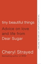 Tiny Beautiful Things, Advice on Love and Life from Dear Sugar
