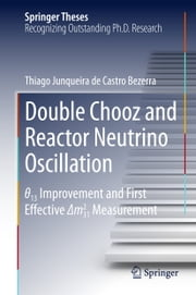 Double Chooz and Reactor Neutrino Oscillation - θ_13 Improvement and First Effective Δm^2_31 Measurement ebook by Thiago Junqueira de Castro Bezerra
