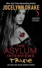 The Asylum Interviews: Trixie ebook by Jocelynn Drake