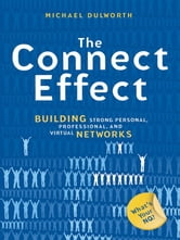 The Connect Effect - Building Strong Personal, Professional, and Virtual Networks ebook by Michael Dulworth