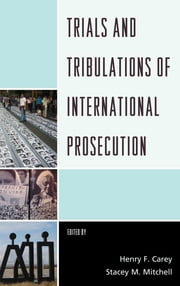 Trials and Tribulations of International Prosecution ebook by Henry F. Carey,Stacey M. Mitchell